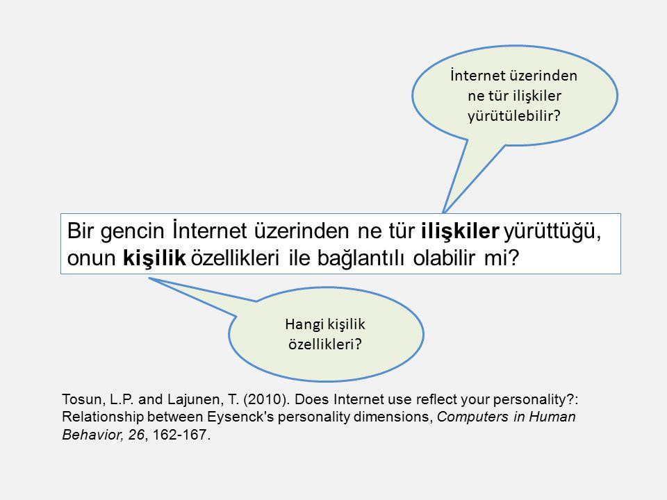İnternet üzerinden ne tür ilişkiler yürütülebilir? Hangi kişilik özellikleri? Tosun, L.P. and Lajunen, T. (2010). Does Internet use reflect your perso