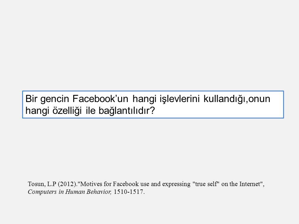 Bir gencin Facebook'un hangi işlevlerini kullandığı,onun hangi özelliği ile bağlantılıdır? Tosun, L.P (2012).