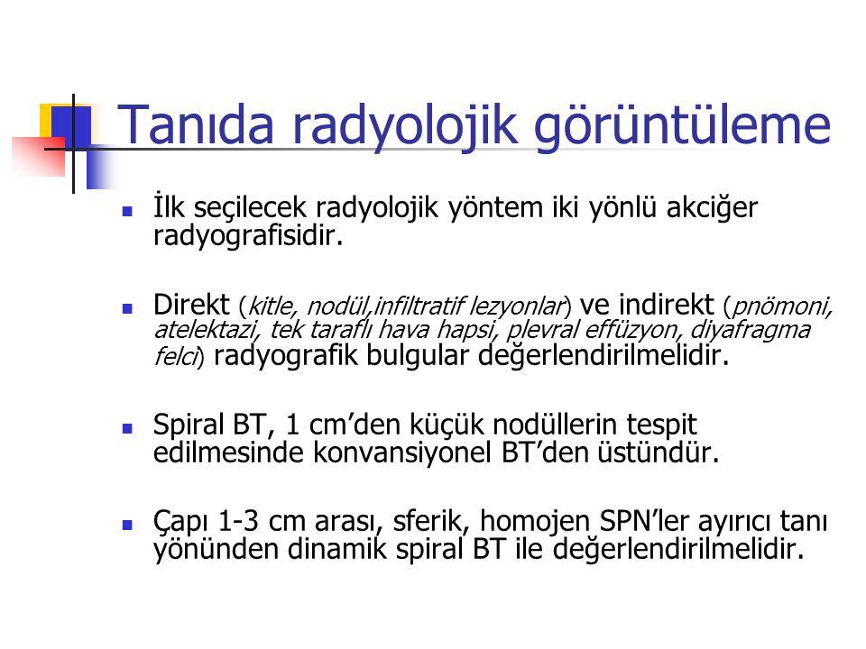 Tanıda radyolojik görüntüleme İlk seçilecek radyolojik yöntem iki yönlü akciğer radyografisidir. Direkt (kitle, nodül,infiltratif lezyonlar) ve indire