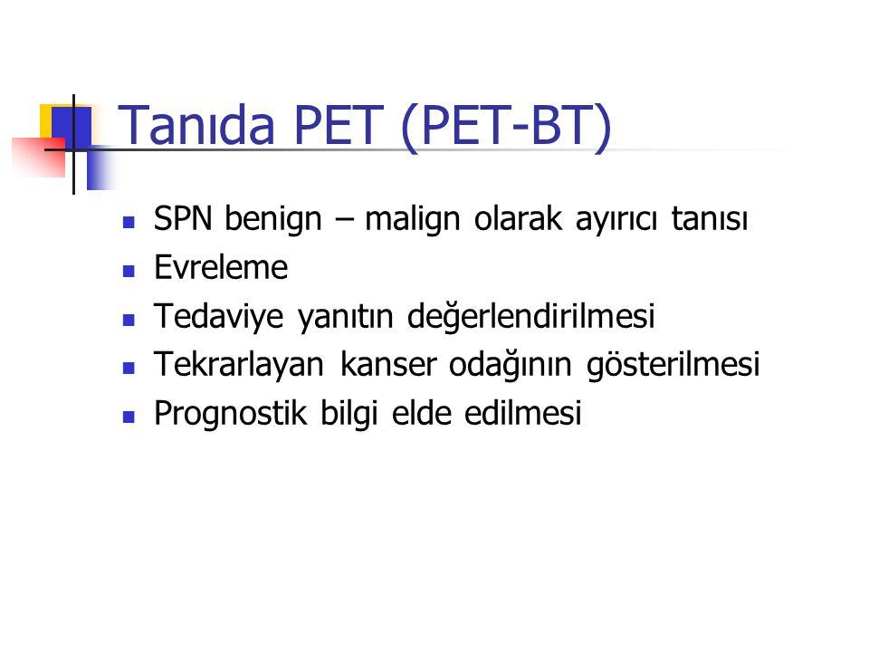 Tanıda PET (PET-BT) SPN benign – malign olarak ayırıcı tanısı Evreleme Tedaviye yanıtın değerlendirilmesi Tekrarlayan kanser odağının gösterilmesi Pro