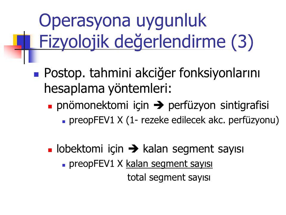 Operasyona uygunluk Fizyolojik değerlendirme (3) Postop. tahmini akciğer fonksiyonlarını hesaplama yöntemleri: pnömonektomi için  perfüzyon sintigraf