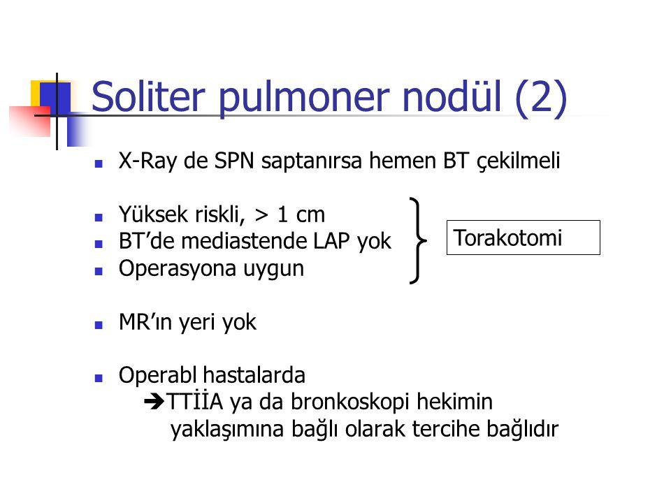 X-Ray de SPN saptanırsa hemen BT çekilmeli Yüksek riskli, > 1 cm BT'de mediastende LAP yok Operasyona uygun MR'ın yeri yok Operabl hastalarda  TTİİA