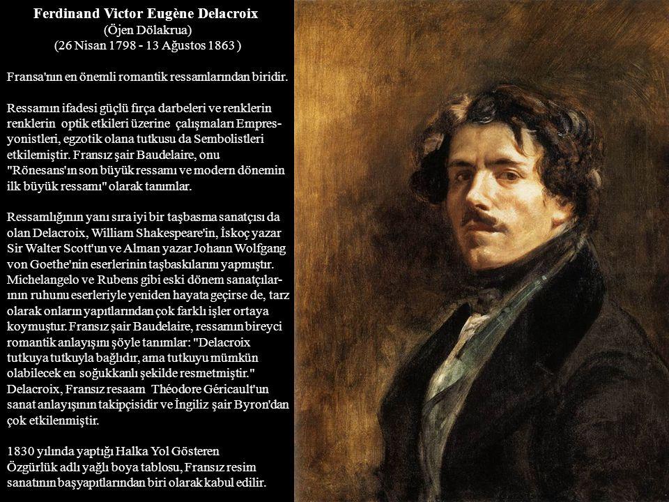 Ferdinand Victor Eugène Delacroix (Öjen Dölakrua) (26 Nisan 1798 - 13 Ağustos 1863 ) Fransa'nın en önemli romantik ressamlarından biridir. Ressamın if