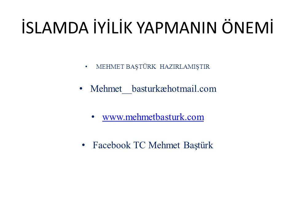 İSLAMDA İYİLİK YAPMANIN ÖNEMİ MEHMET BAŞTÜRK HAZIRLAMIŞTIR Mehmet__basturkæhotmail.com www.mehmetbasturk.com Facebook TC Mehmet Baştürk