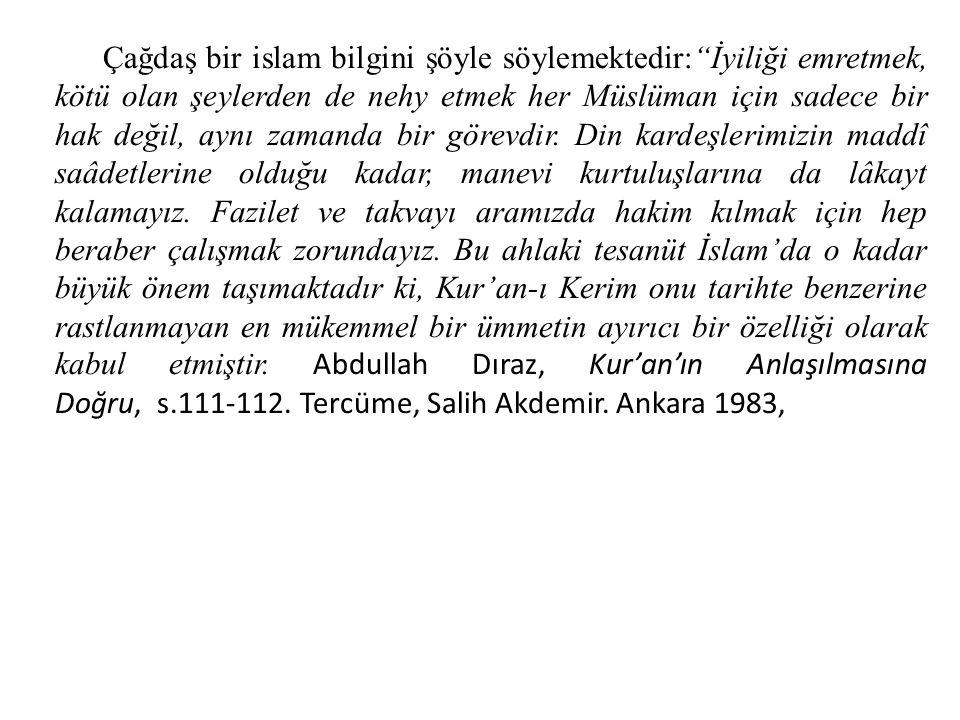 """Çağdaş bir islam bilgini şöyle söylemektedir:""""İyiliği emretmek, kötü olan şeylerden de nehy etmek her Müslüman için sadece bir hak değil, aynı zamanda"""