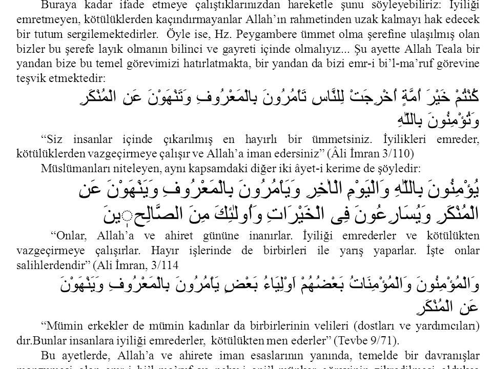 Buraya kadar ifade etmeye çalıştıklarınızdan hareketle şunu söyleyebiliriz: İyiliği emretmeyen, kötülüklerden kaçındırmayanlar Allah'ın rahmetinden uz