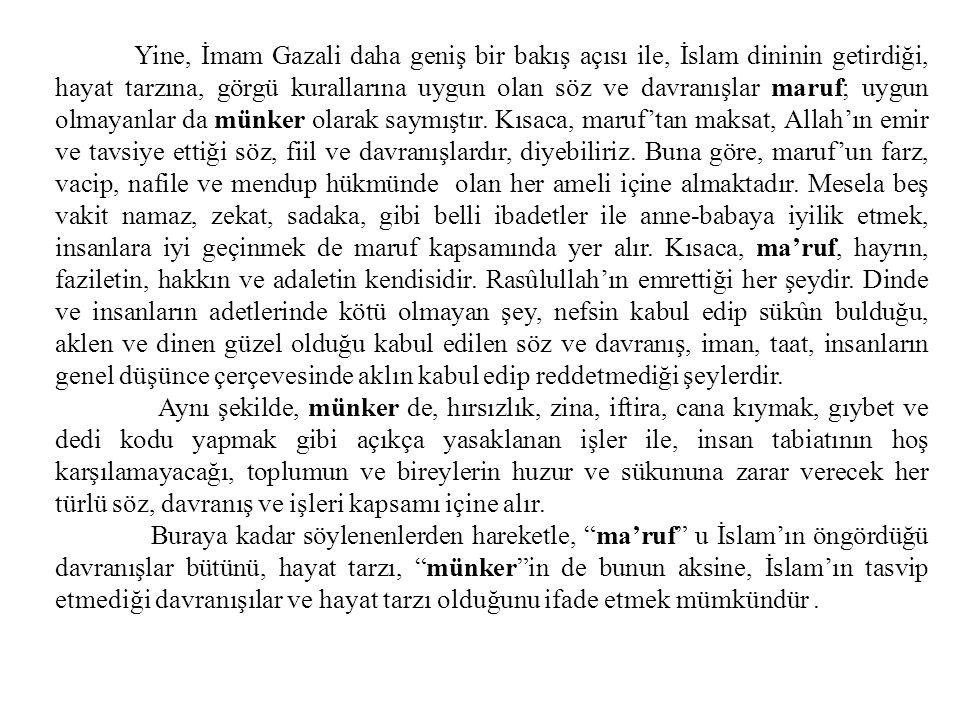 Yine, İmam Gazali daha geniş bir bakış açısı ile, İslam dininin getirdiği, hayat tarzına, görgü kurallarına uygun olan söz ve davranışlar maruf; uygun