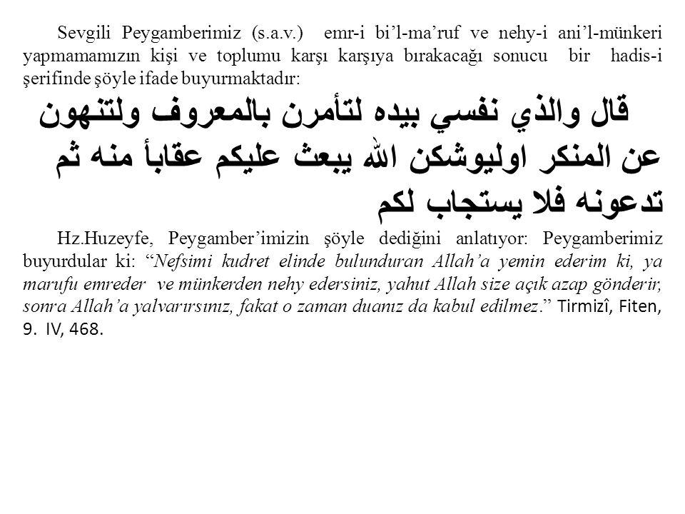 Sevgili Peygamberimiz (s.a.v.) emr-i bi'l-ma'ruf ve nehy-i ani'l-münkeri yapmamamızın kişi ve toplumu karşı karşıya bırakacağı sonucu bir hadis-i şeri