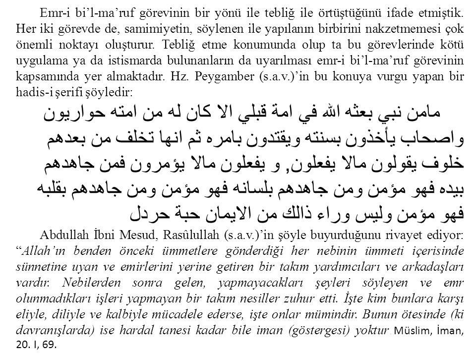 İbn-i Abbas'tan gelen bir hadis-i şerifte ise Peygamberimiz: ليس منا من لم يرحم صغيرنا ويوقر كبيرنا ويأمر بالمعروف وﻴﻧﻪ عن المنكر Küçüklerimize merhamet etmeyen, büyüklerimize saygı göstermeyen; iyiliği emredip, kötülüğü de yasaklamayan bizden değildir Tirmizî, Birr, 15.IV, 322 Hz.