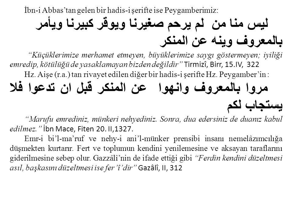 """İbn-i Abbas'tan gelen bir hadis-i şerifte ise Peygamberimiz: ليس منا من لم يرحم صغيرنا ويوقر كبيرنا ويأمر بالمعروف وﻴﻧﻪ عن المنكر """"Küçüklerimize merha"""