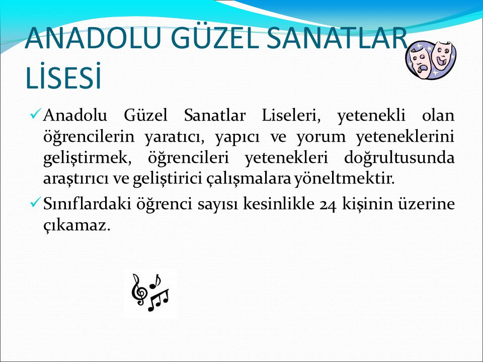 ANADOLU GÜZEL SANATLAR LİSESİ Anadolu Güzel Sanatlar Liselerinde Fonetik (Müzik), Plastik Sanatlar (Resim,Heykel), Drama (Sahne ve Görüntü) sanatları bölümleri vardır.