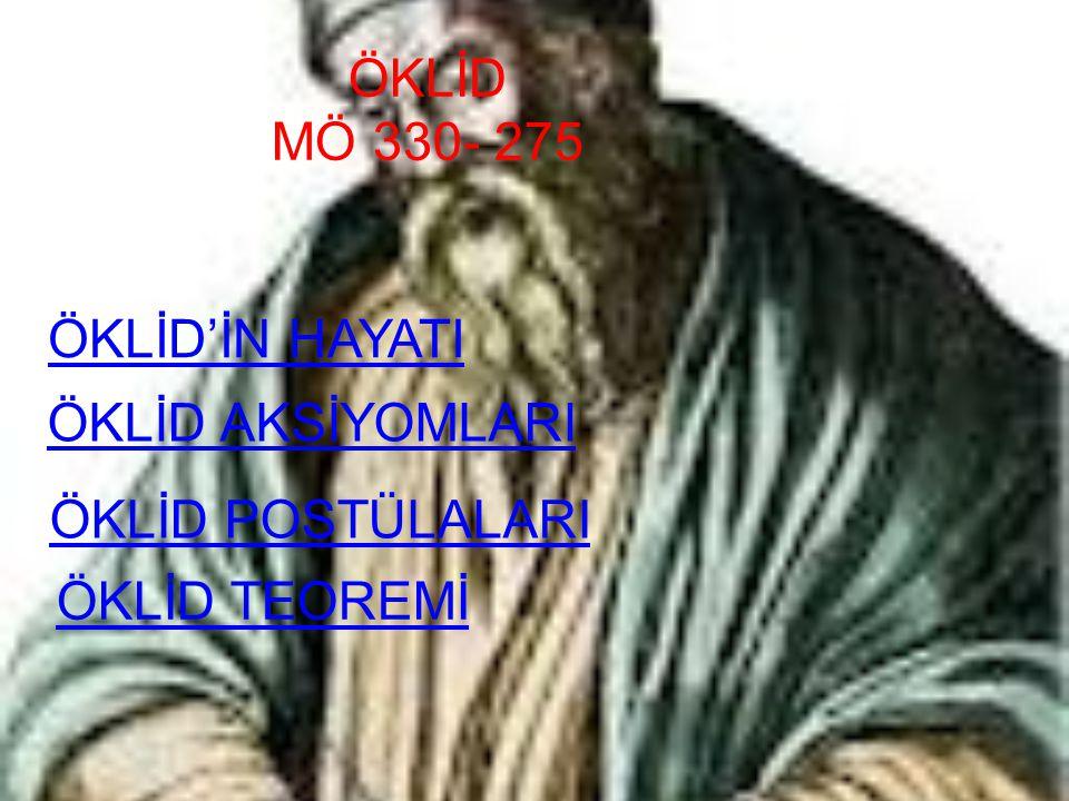 ÖKLİD MÖ 330- 275 ÖKLİD'İN HAYATI ÖKLİD TEOREMİ ÖKLİD AKSİYOMLARI ÖKLİD POSTÜLALARI