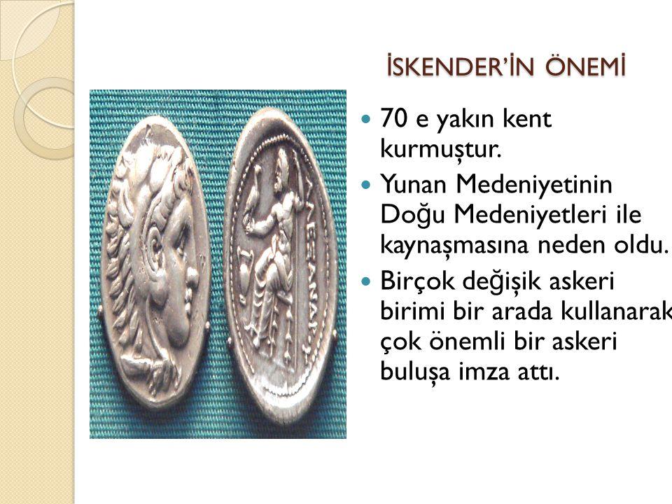 İ SKENDER' İ N ÖNEM İ İ SKENDER' İ N ÖNEM İ 70 e yakın kent kurmuştur. Yunan Medeniyetinin Do ğ u Medeniyetleri ile kaynaşmasına neden oldu. Birçok de
