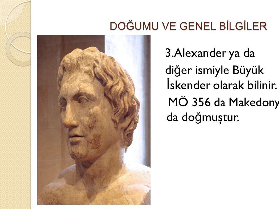 DOĞUMU VE GENEL BİLGİLER DOĞUMU VE GENEL BİLGİLER 3.Alexander ya da di ğ er ismiyle Büyük İ skender olarak bilinir. MÖ 356 da Makedonya da do ğ muştur