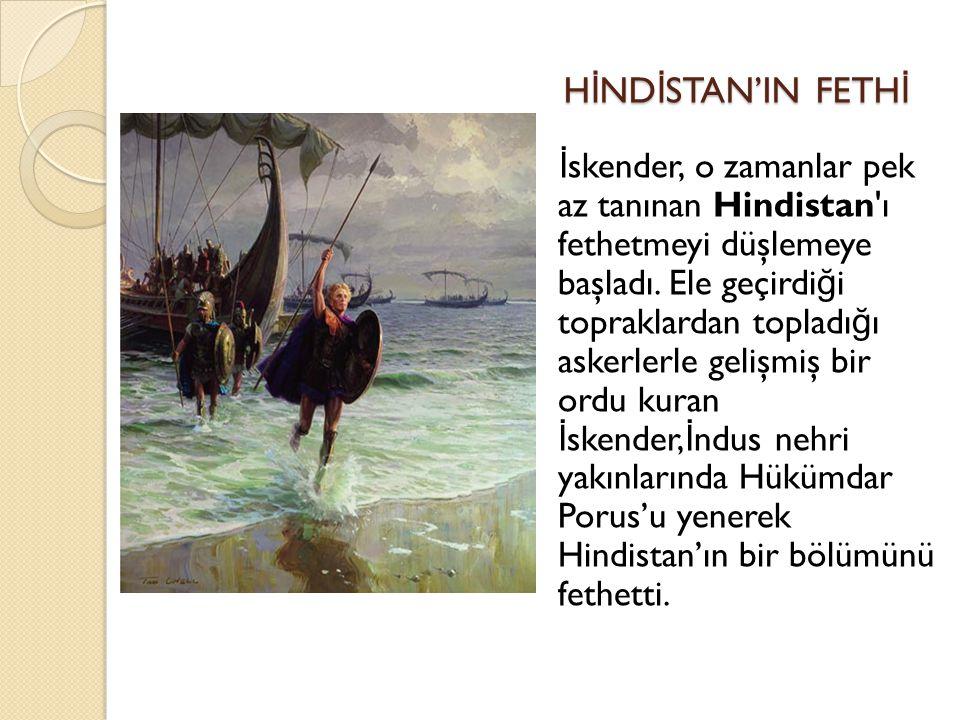 H İ ND İ STAN'IN FETH İ H İ ND İ STAN'IN FETH İ İ skender, o zamanlar pek az tanınan Hindistan'ı fethetmeyi düşlemeye başladı. Ele geçirdi ğ i toprakl