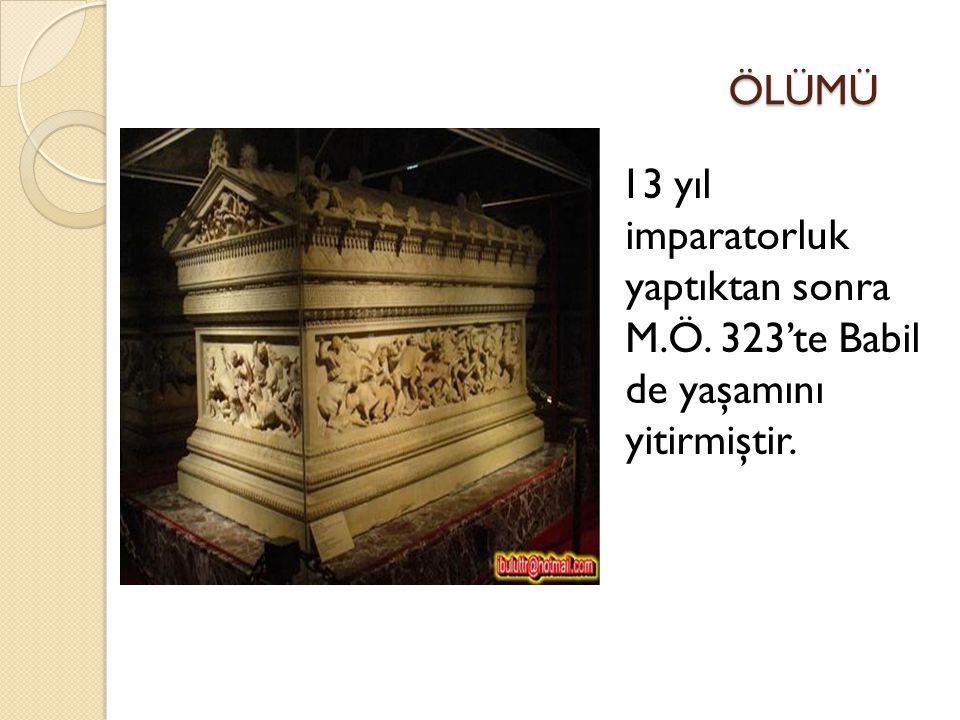 ÖLÜMÜ ÖLÜMÜ 13 yıl imparatorluk yaptıktan sonra M.Ö. 323'te Babil de yaşamını yitirmiştir.
