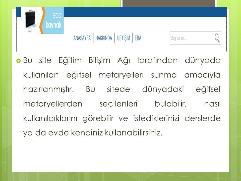 Bu site Eğitim Bilişim Ağı tarafından dünyada kullanılan eğitsel metaryelleri sunma amacıyla hazırlanmıştır. Bu sitede dünyadaki eğitsel metaryeller
