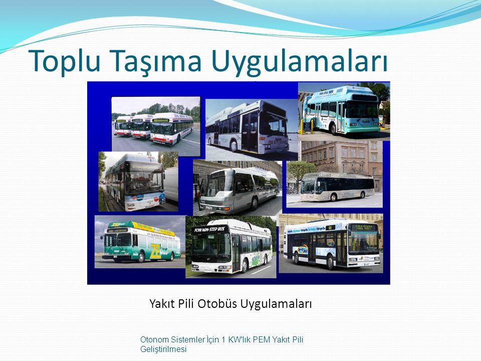 Toplu Taşıma Uygulamaları Yakıt Pili Otobüs Uygulamaları Otonom Sistemler İçin 1 KW'lık PEM Yakıt Pili Geliştirilmesi