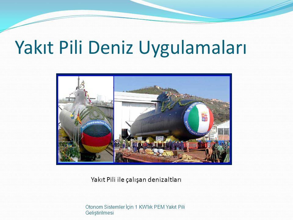 Yakıt Pili Deniz Uygulamaları Yakıt Pili ile çalışan denizaltları Otonom Sistemler İçin 1 KW'lık PEM Yakıt Pili Geliştirilmesi