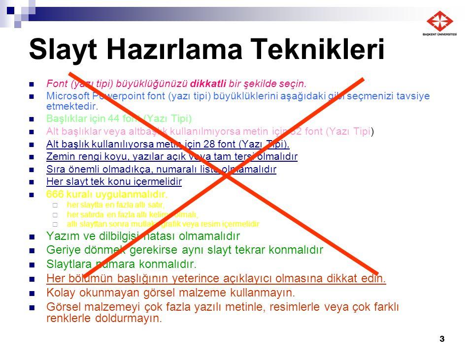 3 Slayt Hazırlama Teknikleri Font (yazı tipi) büyüklüğünüzü dikkatli bir şekilde seçin. Microsoft Powerpoint font (yazı tipi) büyüklüklerini aşağıdaki