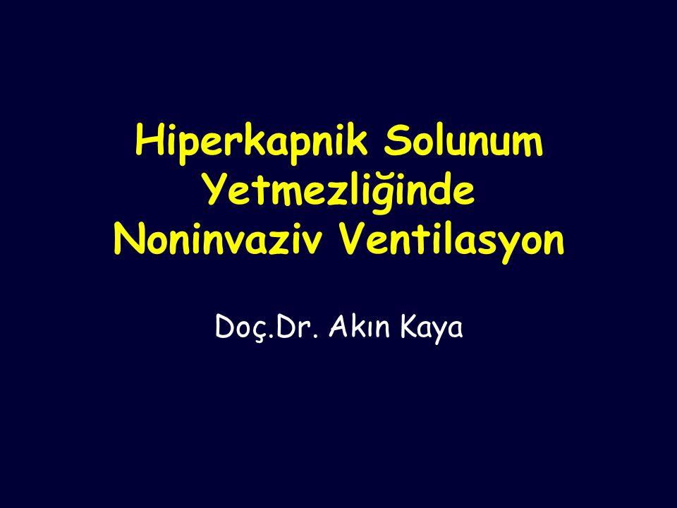 Hiperkapnik Solunum Yetmezliğinde Noninvaziv Ventilasyon Doç.Dr. Akın Kaya