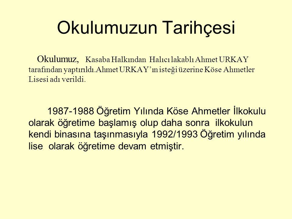 Okulumuzun Tarihçesi Okulumuz, Kasaba Halkından Halıcı lakablı Ahmet URKAY tarafından yaptırıldı.Ahmet URKAY'ın isteği üzerine Köse Ahmetler Lisesi ad