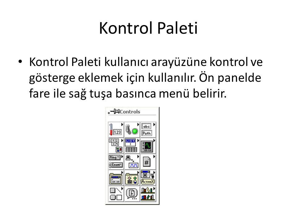 Kontrol Paleti Kontrol Paleti kullanıcı arayüzüne kontrol ve gösterge eklemek için kullanılır. Ön panelde fare ile sağ tuşa basınca menü belirir.