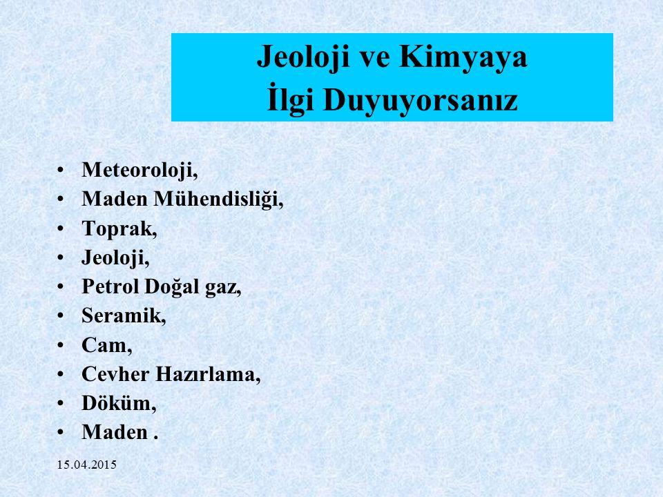15.04.2015 Jeoloji ve Kimyaya İlgi Duyuyorsanız Meteoroloji, Maden Mühendisliği, Toprak, Jeoloji, Petrol Doğal gaz, Seramik, Cam, Cevher Hazırlama, Dö