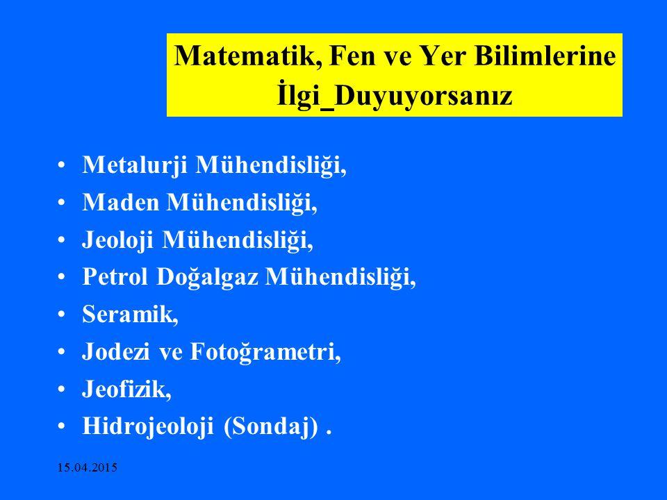 15.04.2015 Matematik, Fen ve Yer Bilimlerine İlgi Duyuyorsanız Metalurji Mühendisliği, Maden Mühendisliği, Jeoloji Mühendisliği, Petrol Doğalgaz Mühen