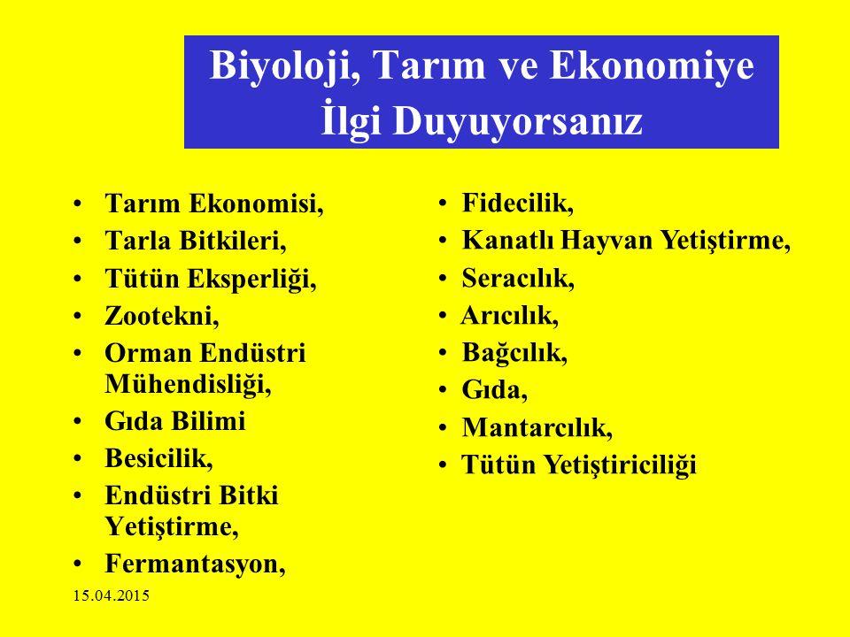 15.04.2015 Biyoloji, Tarım ve Ekonomiye İlgi Duyuyorsanız Tarım Ekonomisi, Tarla Bitkileri, Tütün Eksperliği, Zootekni, Orman Endüstri Mühendisliği, G