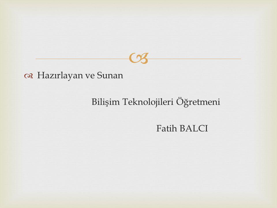   Hazırlayan ve Sunan Bilişim Teknolojileri Öğretmeni Fatih BALCI