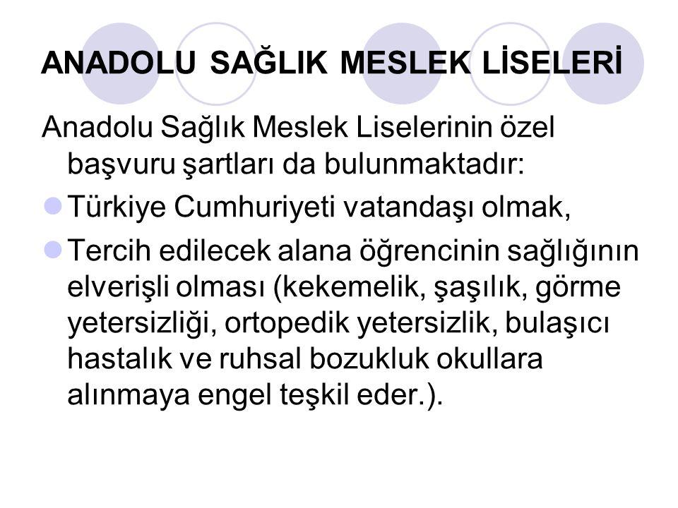 Anadolu Sağlık Meslek Liselerinin özel başvuru şartları da bulunmaktadır: Türkiye Cumhuriyeti vatandaşı olmak, Tercih edilecek alana öğrencinin sağlığ