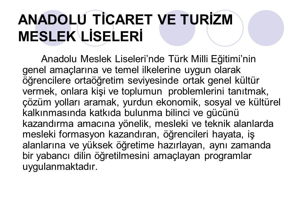 ANADOLU TİCARET VE TURİZM MESLEK LİSELERİ Anadolu Meslek Liseleri'nde Türk Milli Eğitimi'nin genel amaçlarına ve temel ilkelerine uygun olarak öğrenci