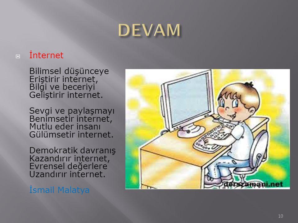  İnternet Bilimsel düşünceye Eriştirir internet, Bilgi ve beceriyi Geliştirir internet. Sevgi ve paylaşmayı Benimsetir internet, Mutlu eder insanı Gü