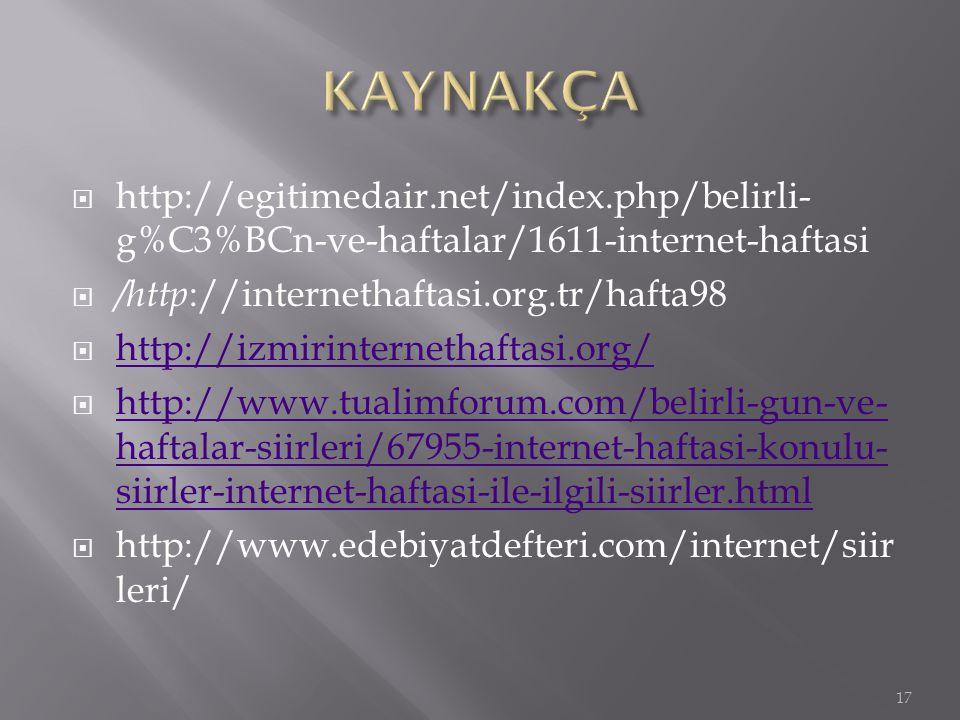  http://egitimedair.net/index.php/belirli- g%C3%BCn-ve-haftalar/1611-internet-haftasi  /http ://internethaftasi.org.tr/hafta98  http://izmirinterne