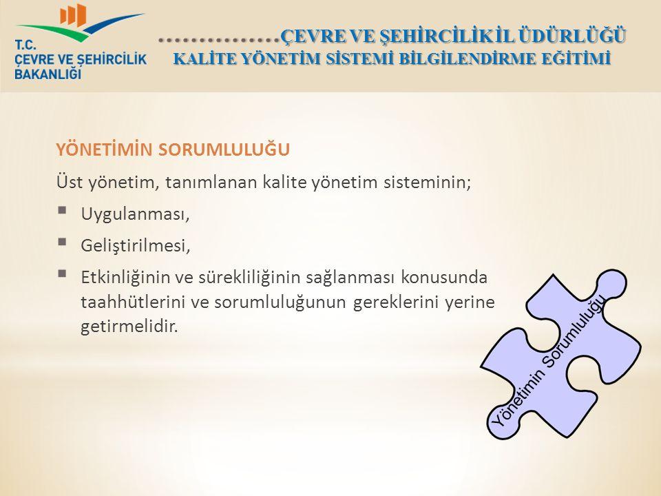 YÖNETİMİN SORUMLULUĞU Üst yönetim, tanımlanan kalite yönetim sisteminin;  Uygulanması,  Geliştirilmesi,  Etkinliğinin ve sürekliliğinin sağlanması