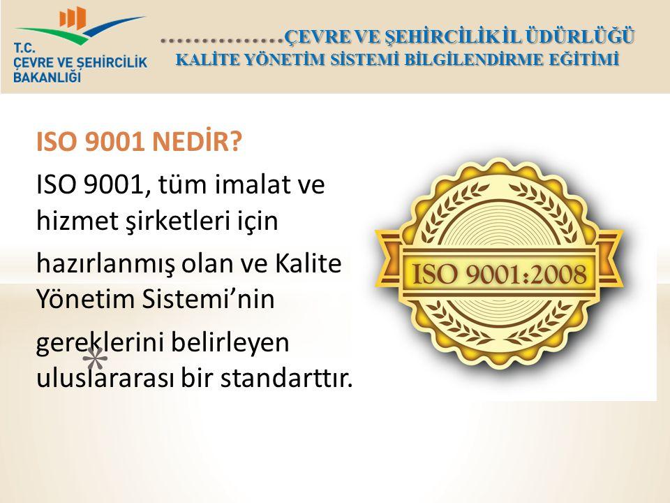 ISO 9001 NEDİR? ISO 9001, tüm imalat ve hizmet şirketleri için hazırlanmış olan ve Kalite Yönetim Sistemi'nin gereklerini belirleyen uluslararası bir