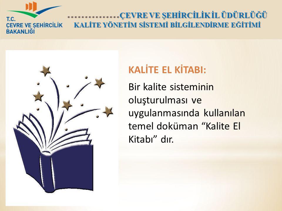 KALİTE EL KİTABI: Bir kalite sisteminin oluşturulması ve uygulanmasında kullanılan temel doküman Kalite El Kitabı dır.
