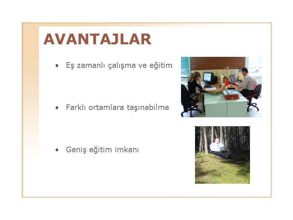 AVANTAJLAR Eş zamanlı çalışma ve eğitim Farklı ortamlara taşınabilme Geniş eğitim imkanı