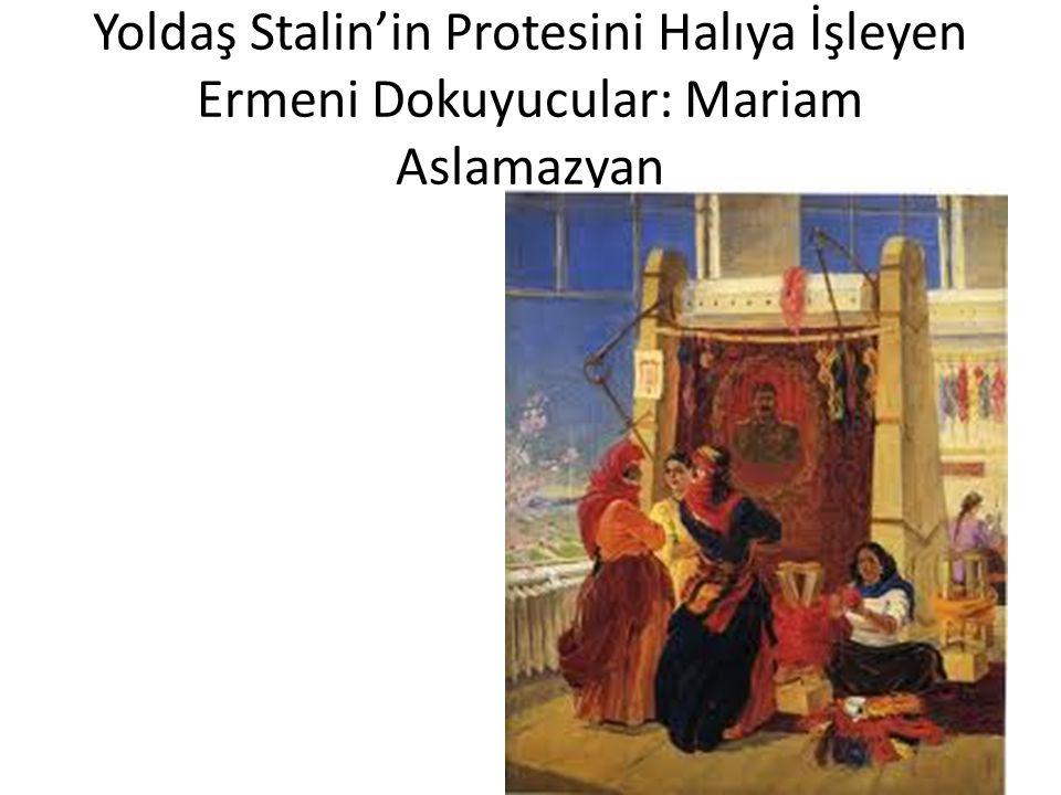Yoldaş Stalin'in Protesini Halıya İşleyen Ermeni Dokuyucular: Mariam Aslamazyan