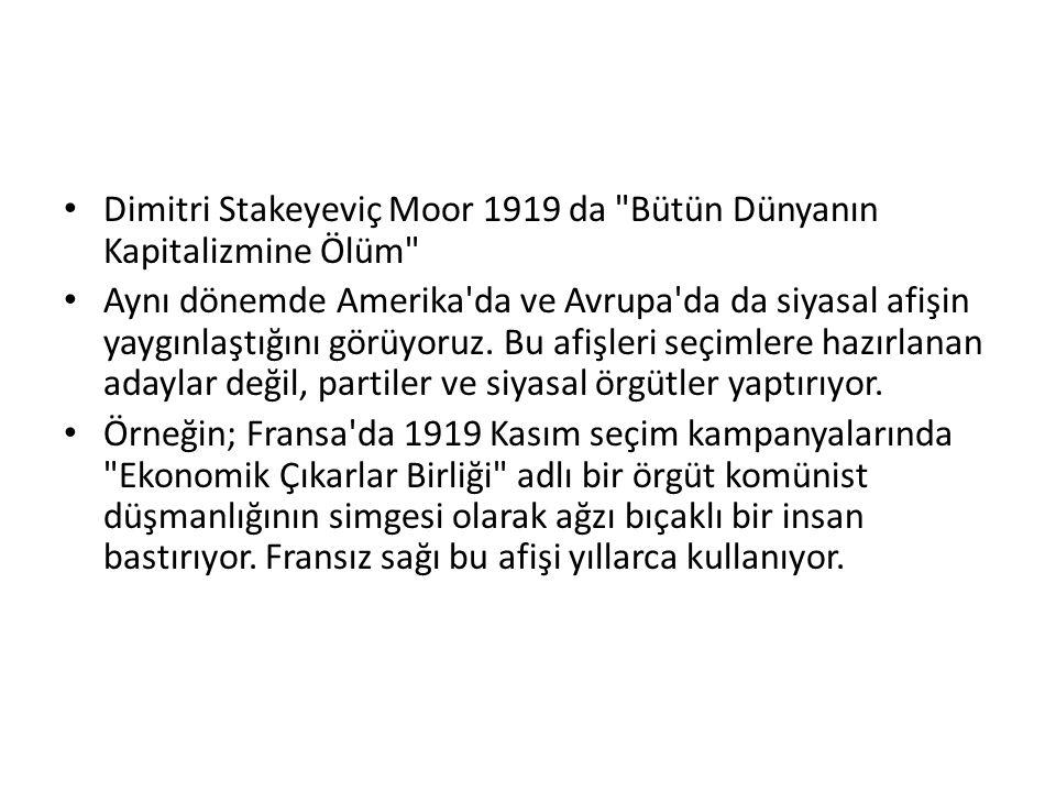 Dimitri Stakeyeviç Moor 1919 da Bütün Dünyanın Kapitalizmine Ölüm Aynı dönemde Amerika da ve Avrupa da da siyasal afişin yaygınlaştığını görüyoruz.