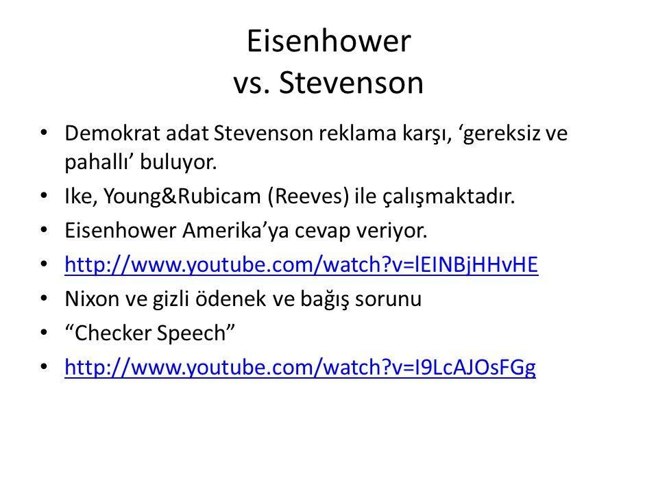 Eisenhower vs. Stevenson Demokrat adat Stevenson reklama karşı, 'gereksiz ve pahallı' buluyor. Ike, Young&Rubicam (Reeves) ile çalışmaktadır. Eisenhow