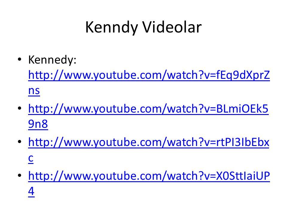 Kenndy Videolar Kennedy: http://www.youtube.com/watch?v=fEq9dXprZ ns http://www.youtube.com/watch?v=fEq9dXprZ ns http://www.youtube.com/watch?v=BLmiOEk5 9n8 http://www.youtube.com/watch?v=BLmiOEk5 9n8 http://www.youtube.com/watch?v=rtPI3IbEbx c http://www.youtube.com/watch?v=rtPI3IbEbx c http://www.youtube.com/watch?v=X0SttIaiUP 4 http://www.youtube.com/watch?v=X0SttIaiUP 4