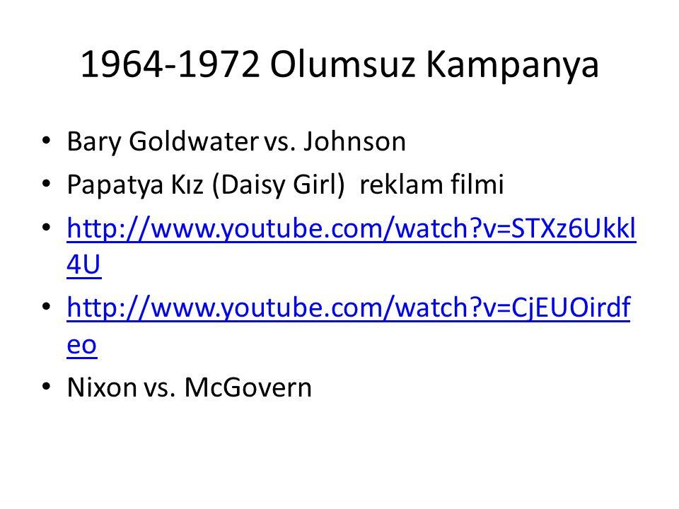 1964-1972 Olumsuz Kampanya Bary Goldwater vs. Johnson Papatya Kız (Daisy Girl) reklam filmi http://www.youtube.com/watch?v=STXz6Ukkl 4U http://www.you