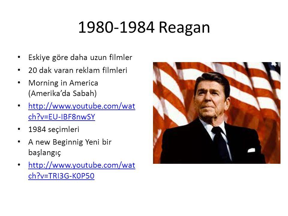 1980-1984 Reagan Eskiye göre daha uzun filmler 20 dak varan reklam filmleri Morning in America (Amerika'da Sabah) http://www.youtube.com/wat ch?v=EU-IBF8nwSY http://www.youtube.com/wat ch?v=EU-IBF8nwSY 1984 seçimleri A new Beginnig Yeni bir başlangıç http://www.youtube.com/wat ch?v=TRI3G-K0P50 http://www.youtube.com/wat ch?v=TRI3G-K0P50
