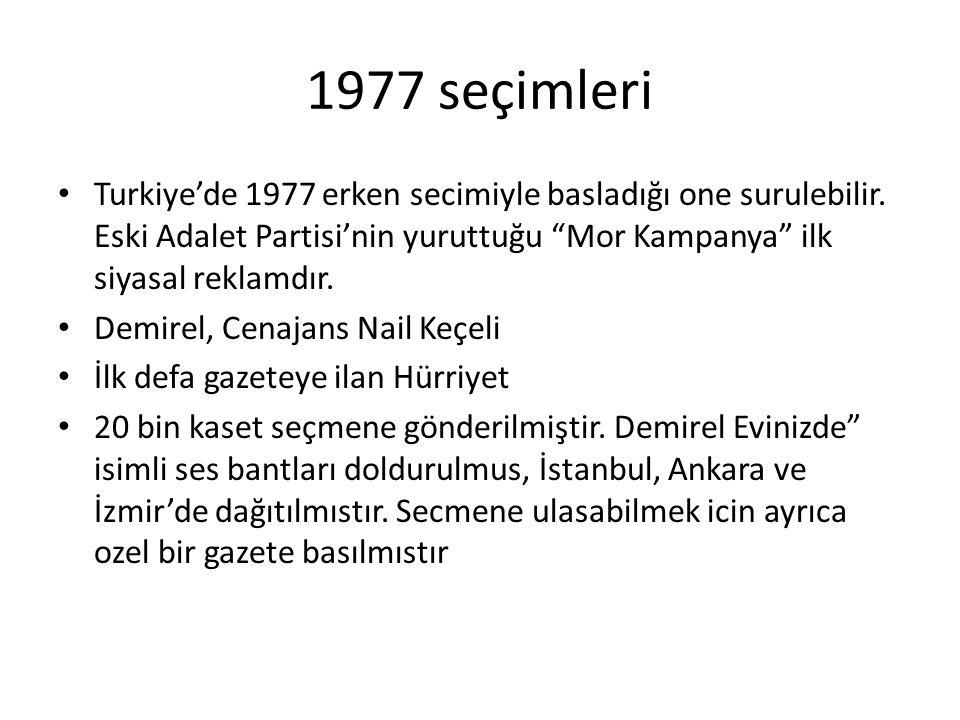 """1977 seçimleri Turkiye'de 1977 erken secimiyle basladığı one surulebilir. Eski Adalet Partisi'nin yuruttuğu """"Mor Kampanya"""" ilk siyasal reklamdır. Demi"""