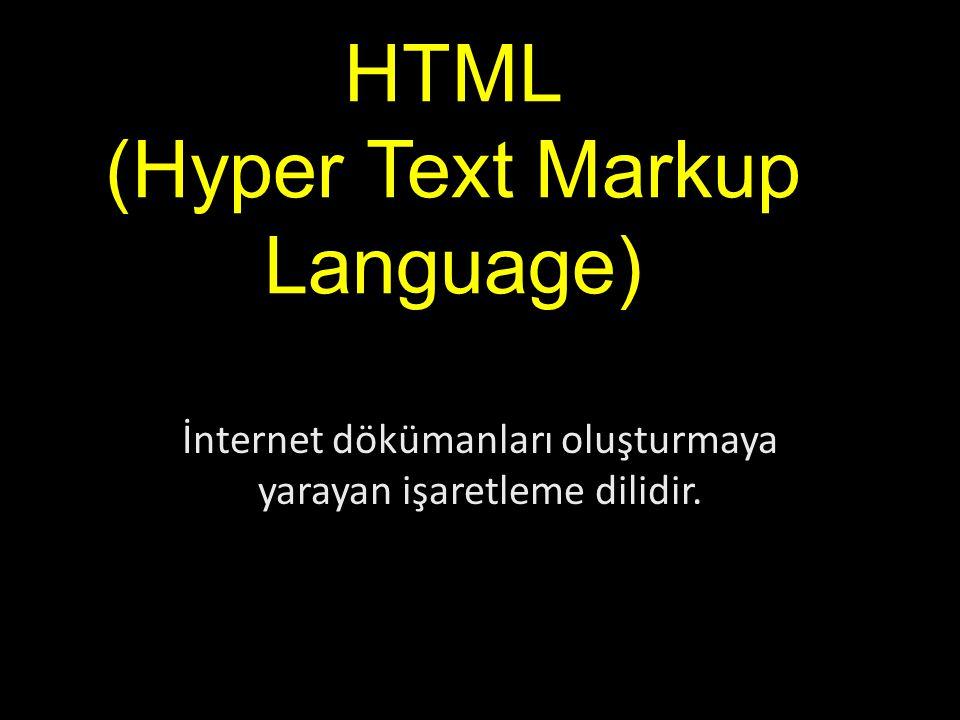 HTML (Hyper Text Markup Language) İnternet dökümanları oluşturmaya yarayan işaretleme dilidir.