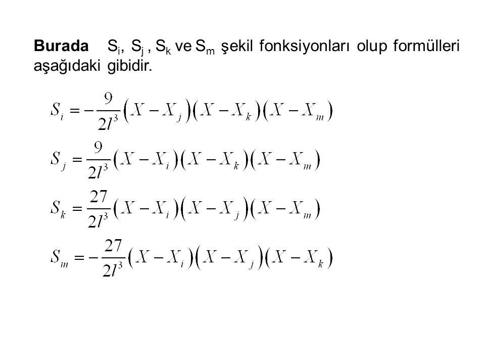Burada S i, S j, S k ve S m şekil fonksiyonları olup formülleri aşağıdaki gibidir.