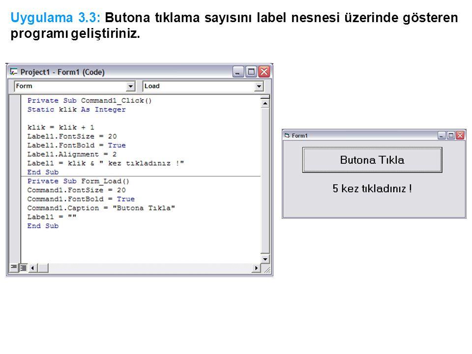 Uygulama 3.3: Butona tıklama sayısını label nesnesi üzerinde gösteren programı geliştiriniz.