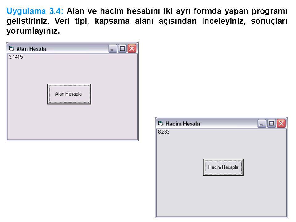 Uygulama 3.4: Alan ve hacim hesabını iki ayrı formda yapan programı geliştiriniz. Veri tipi, kapsama alanı açısından inceleyiniz, sonuçları yorumlayın